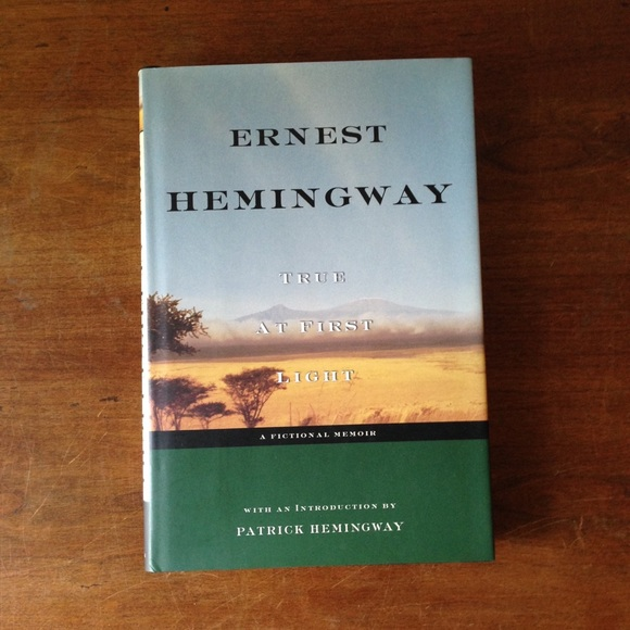 "Ernest Hemingway ""True At First Light"""